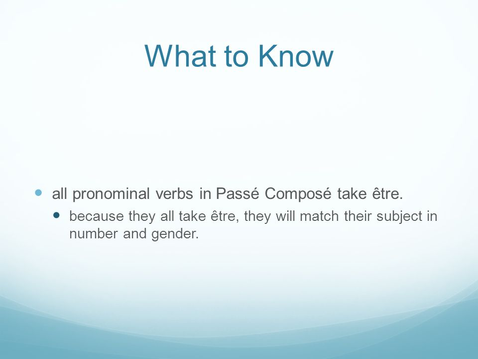 What to Know all pronominal verbs in Passé Composé take être.