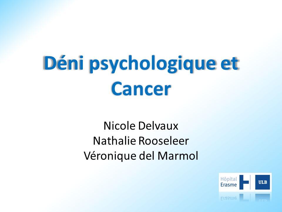 Déni psychologique et Cancer Nicole Delvaux Nathalie Rooseleer Véronique del Marmol