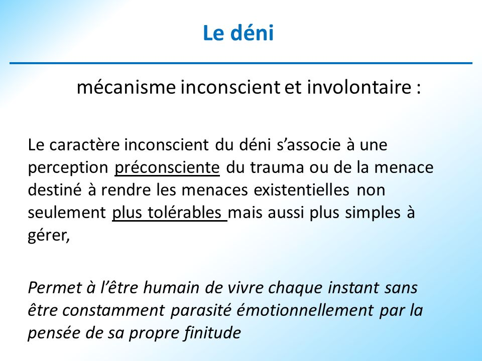 Le déni mécanisme inconscient et involontaire : Le caractère inconscient du déni sassocie à une perception préconsciente du trauma ou de la menace des