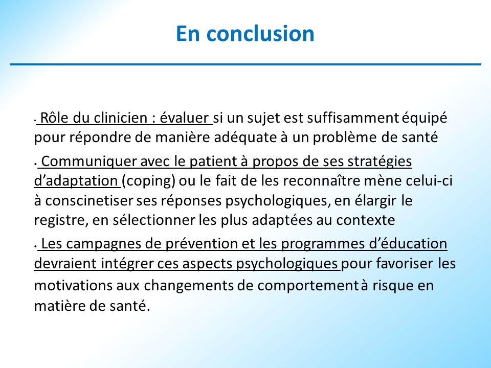 En conclusion Rôle du clinicien : évaluer si un sujet est suffisamment équipé pour répondre de manière adéquate à un problème de santé Communiquer ave
