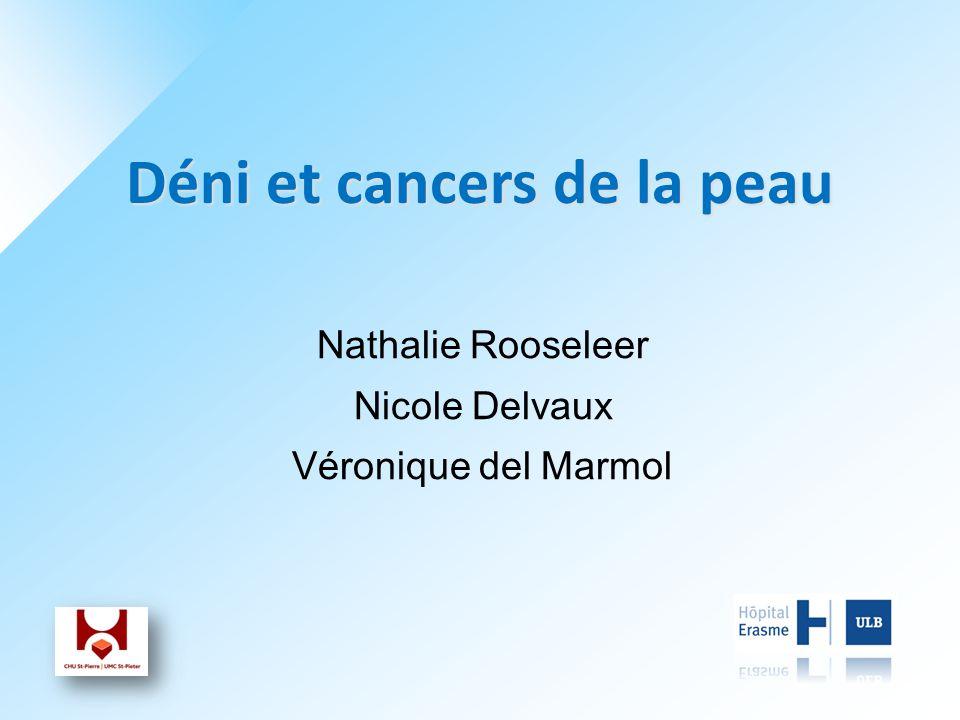 Déni et cancers de la peau Nathalie Rooseleer Nicole Delvaux Véronique del Marmol