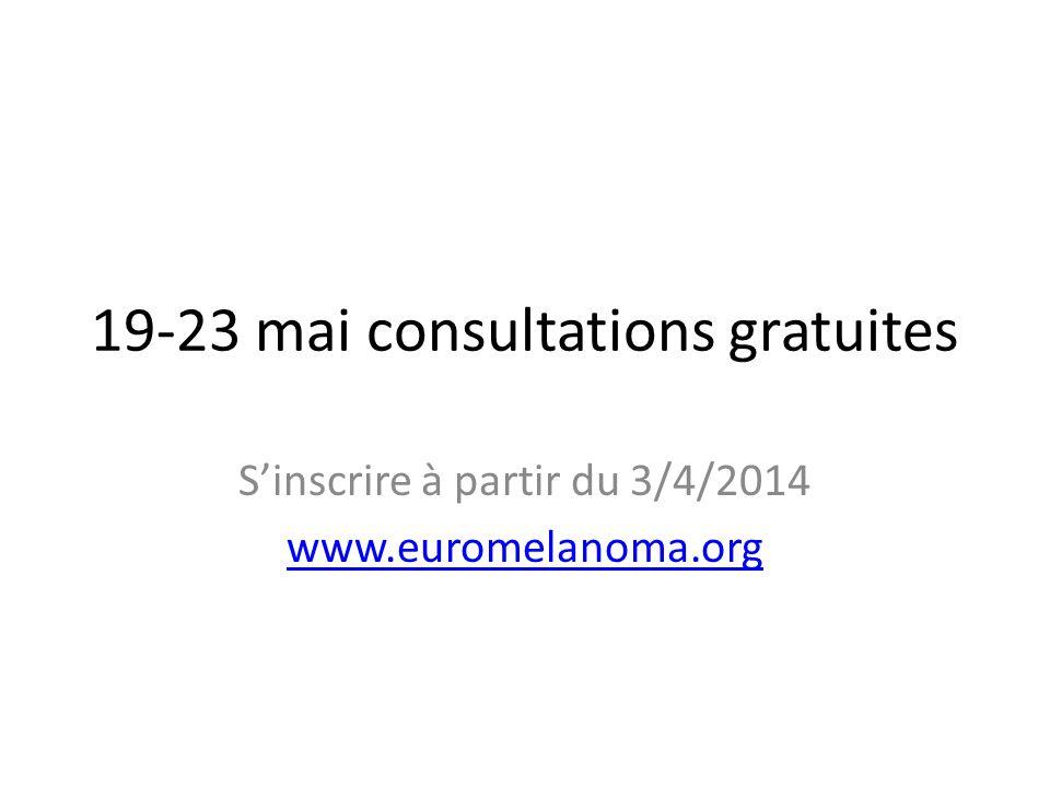 19-23 mai consultations gratuites Sinscrire à partir du 3/4/2014 www.euromelanoma.org