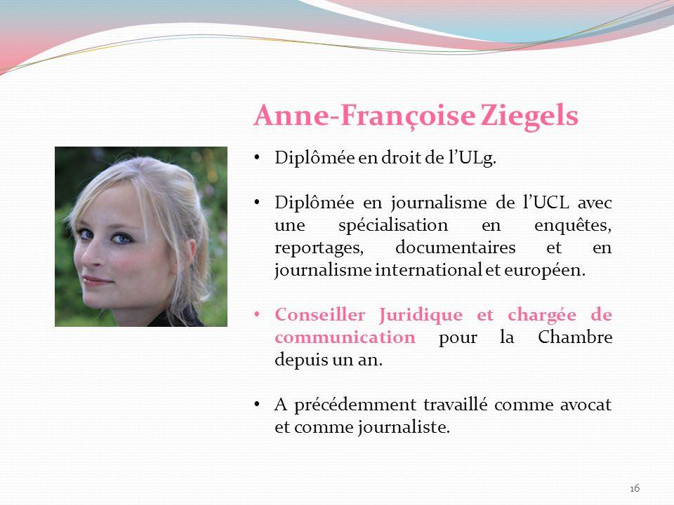 Anne-Françoise Ziegels Diplômée en droit de lULg. Diplômée en journalisme de lUCL avec une spécialisation en enquêtes, reportages, documentaires et en
