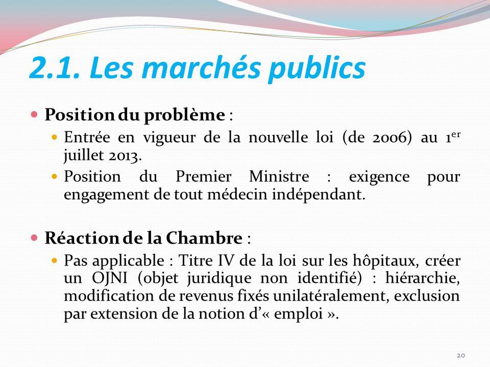 2.1. Les marchés publics Position du problème : Entrée en vigueur de la nouvelle loi (de 2006) au 1 er juillet 2013. Position du Premier Ministre : ex