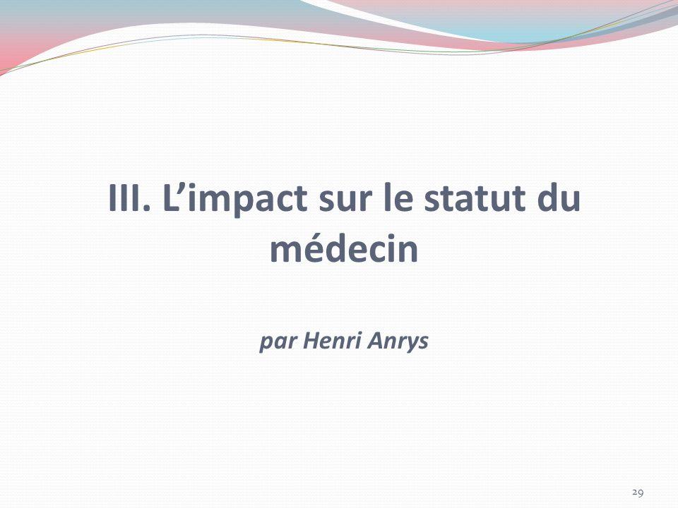 III. Limpact sur le statut du médecin par Henri Anrys 29