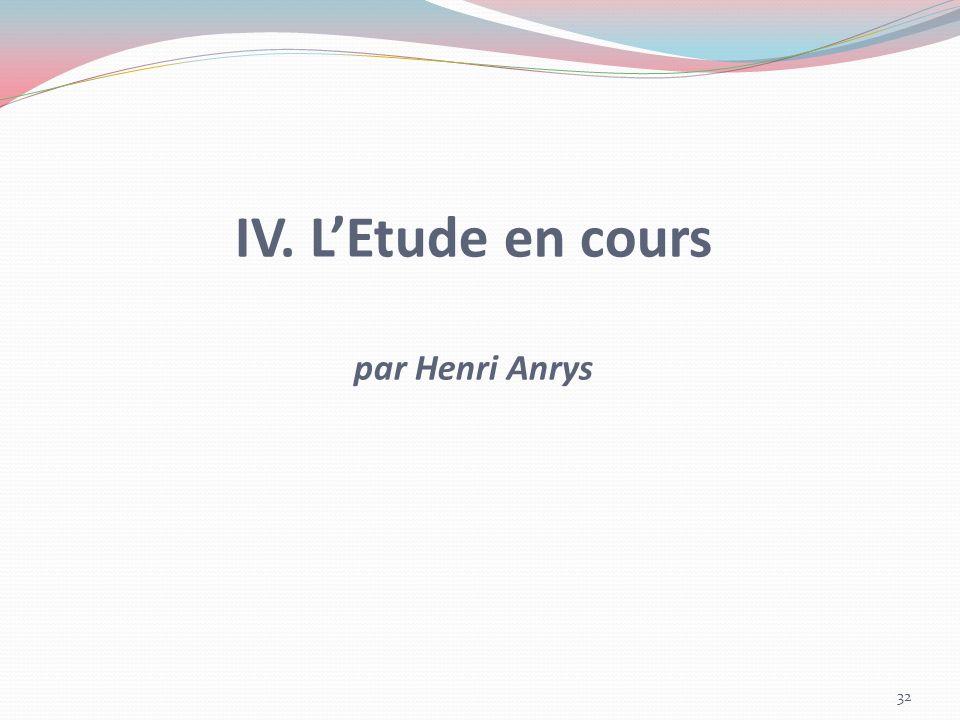 IV. LEtude en cours par Henri Anrys 32