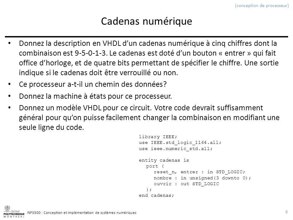 INF3500 : Conception et implémentation de systèmes numériques Cadenas numérique Donnez la description en VHDL dun cadenas numérique à cinq chiffres dont la combinaison est 9-5-0-1-3.
