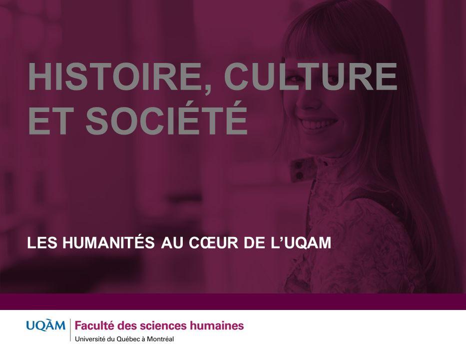 LES HUMANITÉS AU CŒUR DE LUQAM HISTOIRE, CULTURE ET SOCIÉTÉ