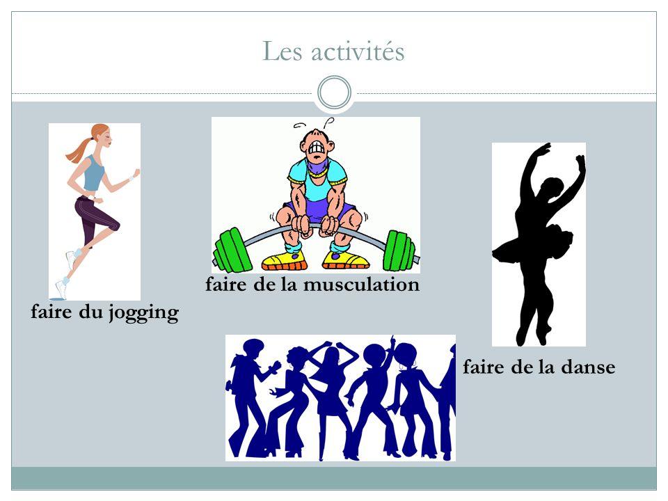 Les activités faire du jogging faire de la musculation faire de la danse