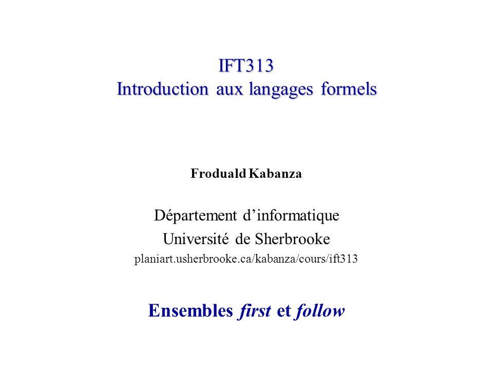IFT313© Froduald Kabanza12 Motivation pour lensemble First Dans lexemple précédent, nous avions deux productions dont la partie gauche est au sommet de la pile: F (E) et F n.