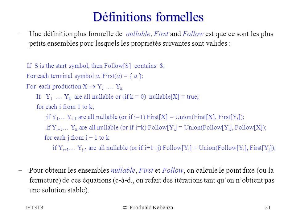 IFT313© Froduald Kabanza21 Définitions formelles Une définition plus formelle de nullable, First and Follow est que ce sont les plus petits ensembles