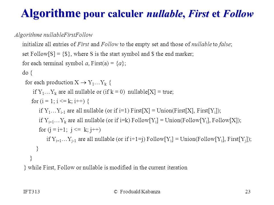 IFT313© Froduald Kabanza23 Algorithme pour calculer nullable, First et Follow Algorithme nullableFirstFollow initialize all entries of First and Follo