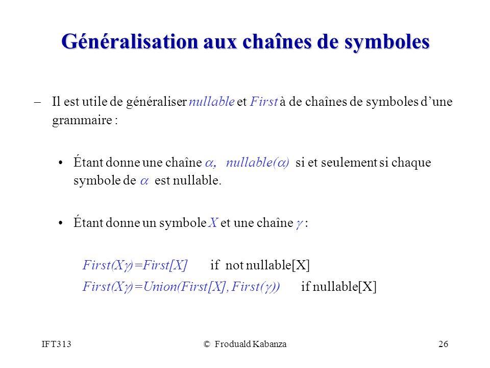 IFT313© Froduald Kabanza26 Généralisation aux chaînes de symboles Il est utile de généraliser nullable et First à de chaînes de symboles dune grammair