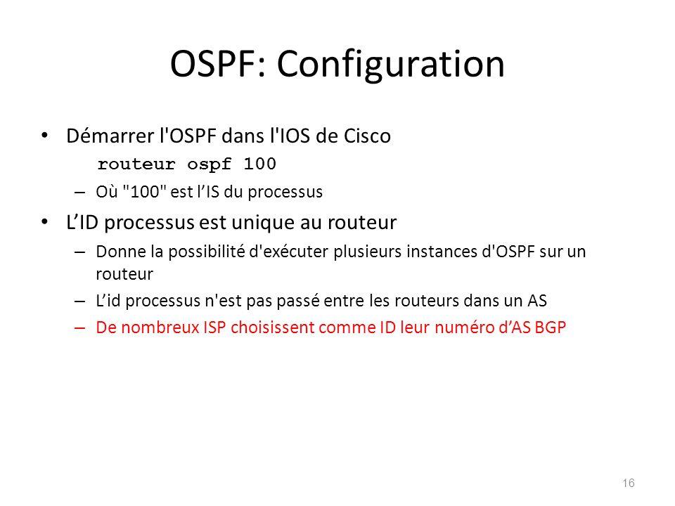 OSPF: Configuration Démarrer l'OSPF dans l'IOS de Cisco routeur ospf 100 – Où