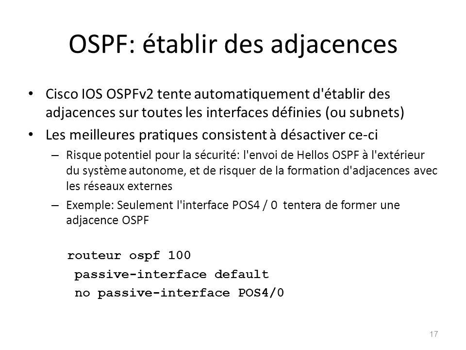 OSPF: établir des adjacences Cisco IOS OSPFv2 tente automatiquement d'établir des adjacences sur toutes les interfaces définies (ou subnets) Les meill