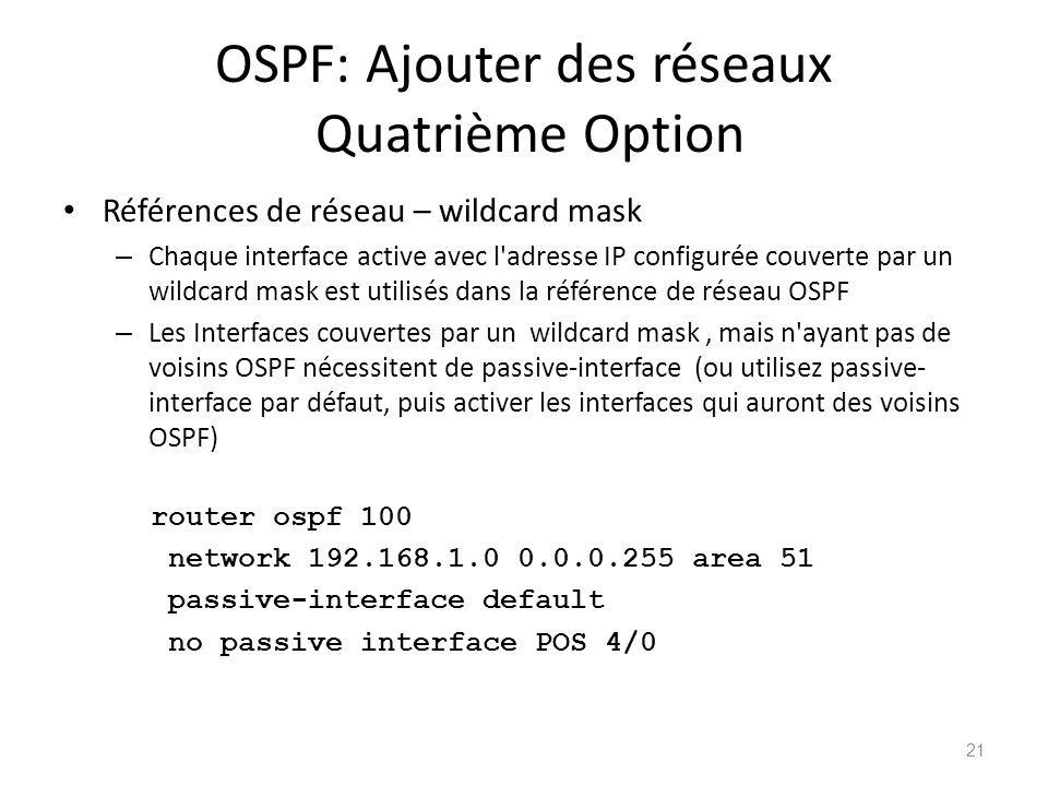 OSPF: Ajouter des réseaux Quatrième Option Références de réseau – wildcard mask – Chaque interface active avec l'adresse IP configurée couverte par un