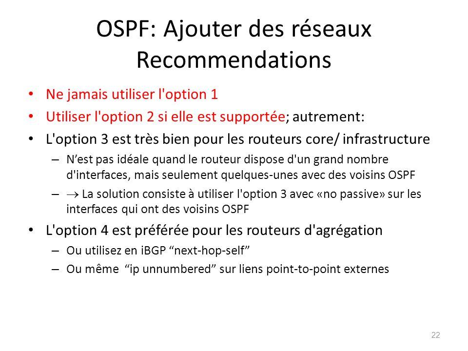 OSPF: Ajouter des réseaux Recommendations Ne jamais utiliser l'option 1 Utiliser l'option 2 si elle est supportée; autrement: L'option 3 est très bien