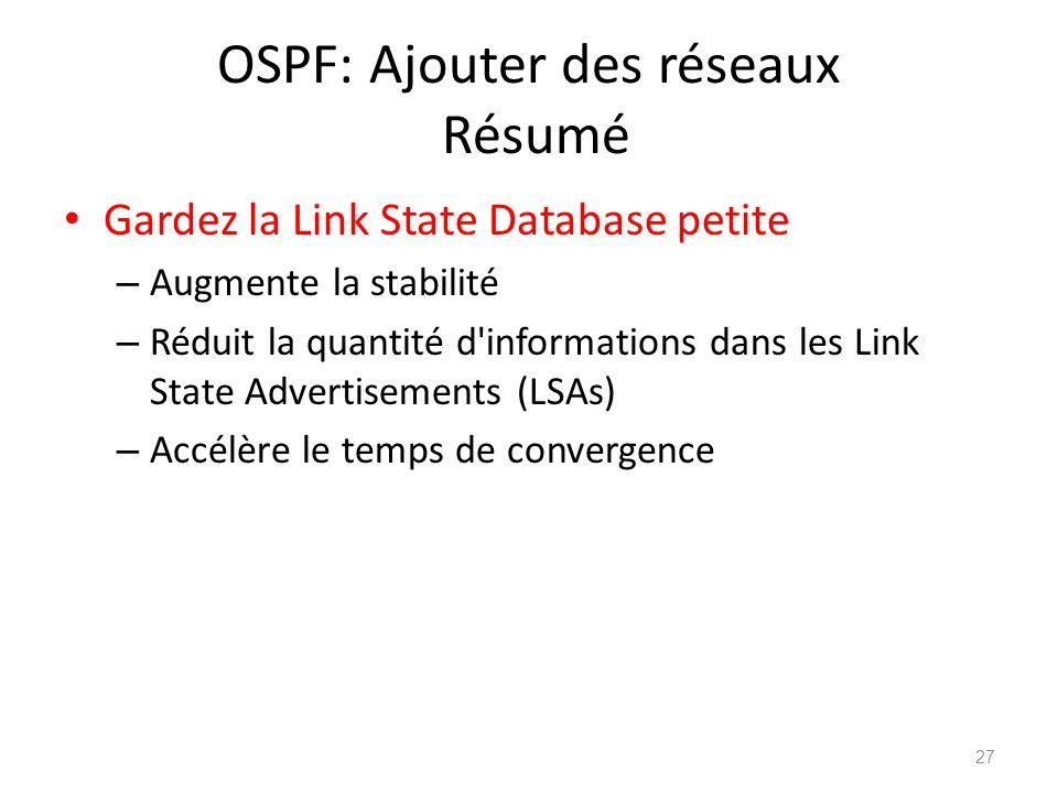 OSPF: Ajouter des réseaux Résumé Gardez la Link State Database petite – Augmente la stabilité – Réduit la quantité d'informations dans les Link State