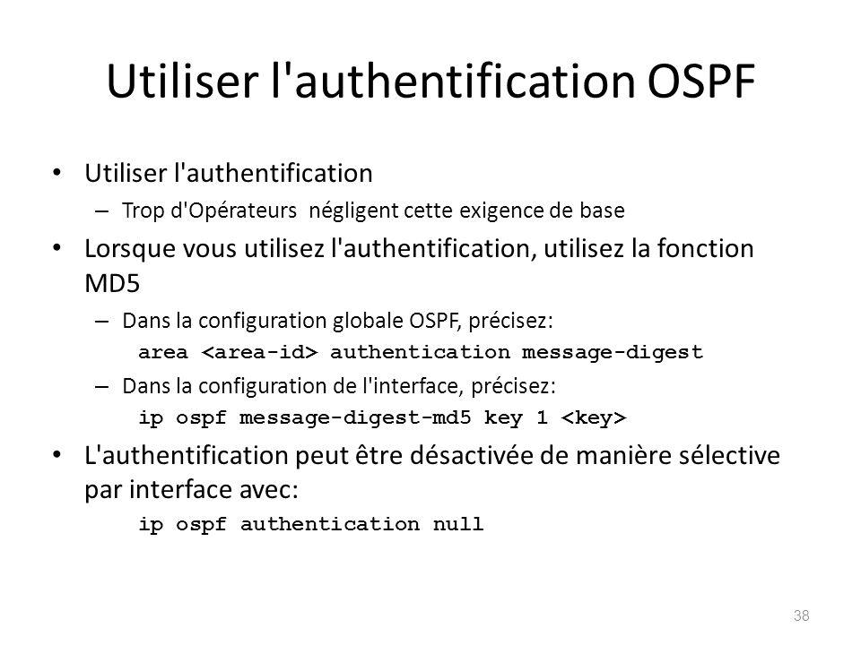 Utiliser l'authentification OSPF Utiliser l'authentification – Trop d'Opérateurs négligent cette exigence de base Lorsque vous utilisez l'authentifica