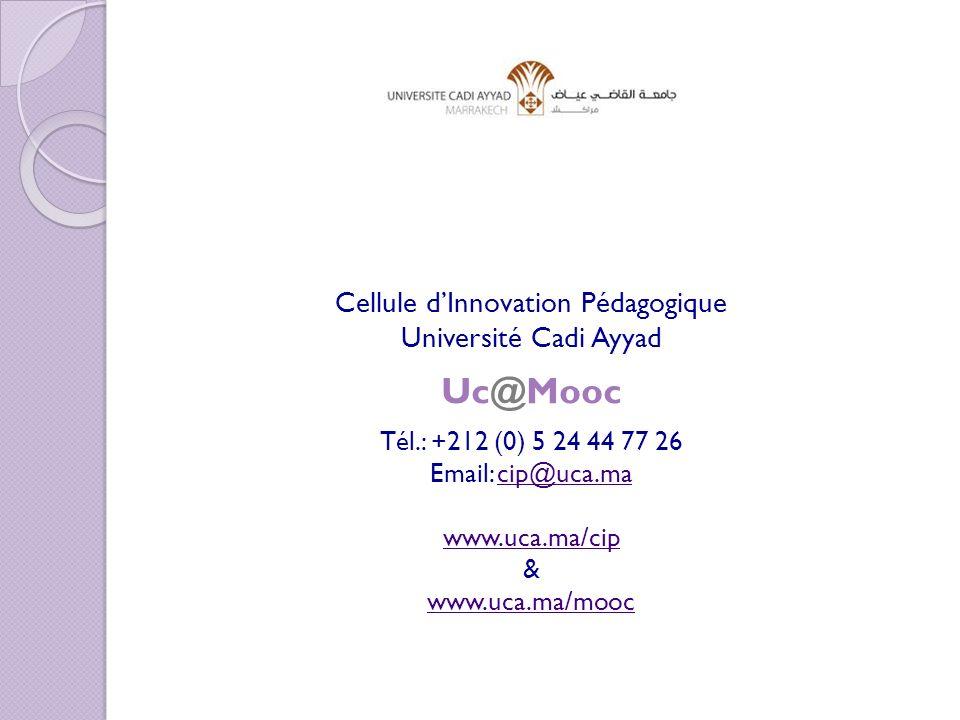 Cellule dInnovation Pédagogique Université Cadi Ayyad Uc@Mooc Tél.: +212 (0) 5 24 44 77 26 Email: cip@uca.macip@uca.ma www.uca.ma/cip & www.uca.ma/mooc