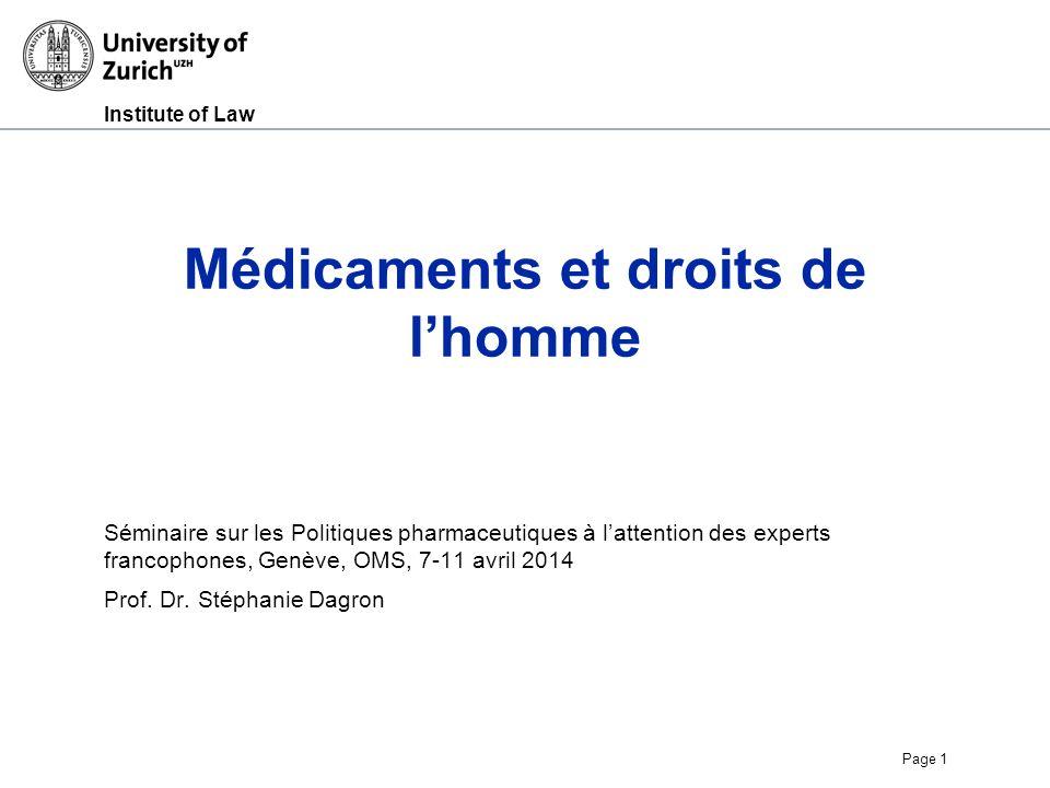 Institute of Law Page 1 Médicaments et droits de lhomme Séminaire sur les Politiques pharmaceutiques à lattention des experts francophones, Genève, OMS, 7-11 avril 2014 Prof.