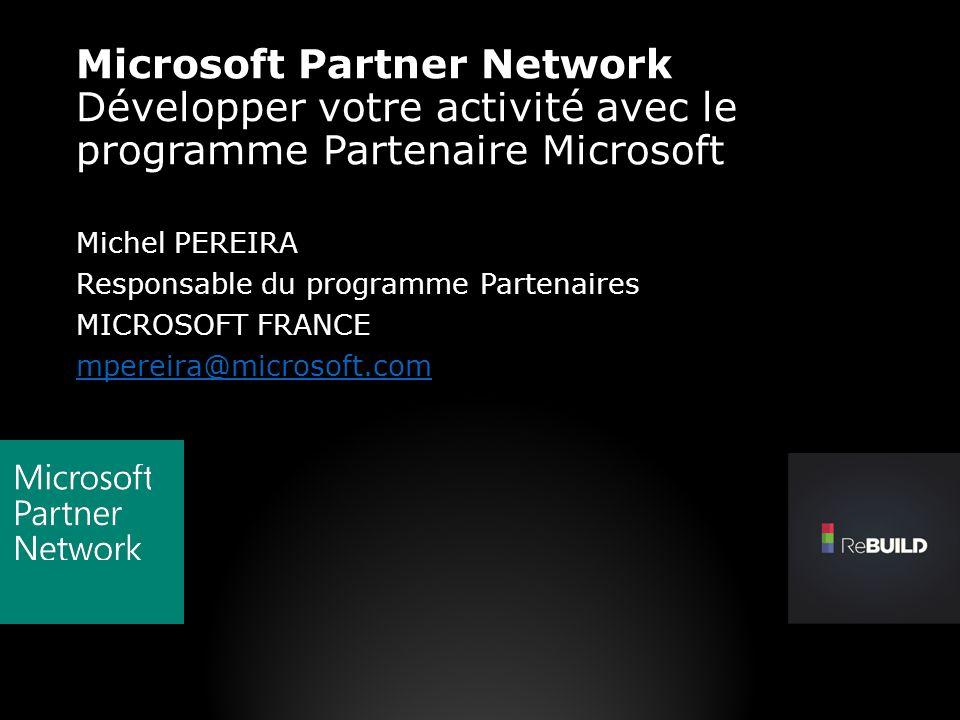 Microsoft Partner Network Développer votre activité avec le programme Partenaire Microsoft Michel PEREIRA Responsable du programme Partenaires MICROSO
