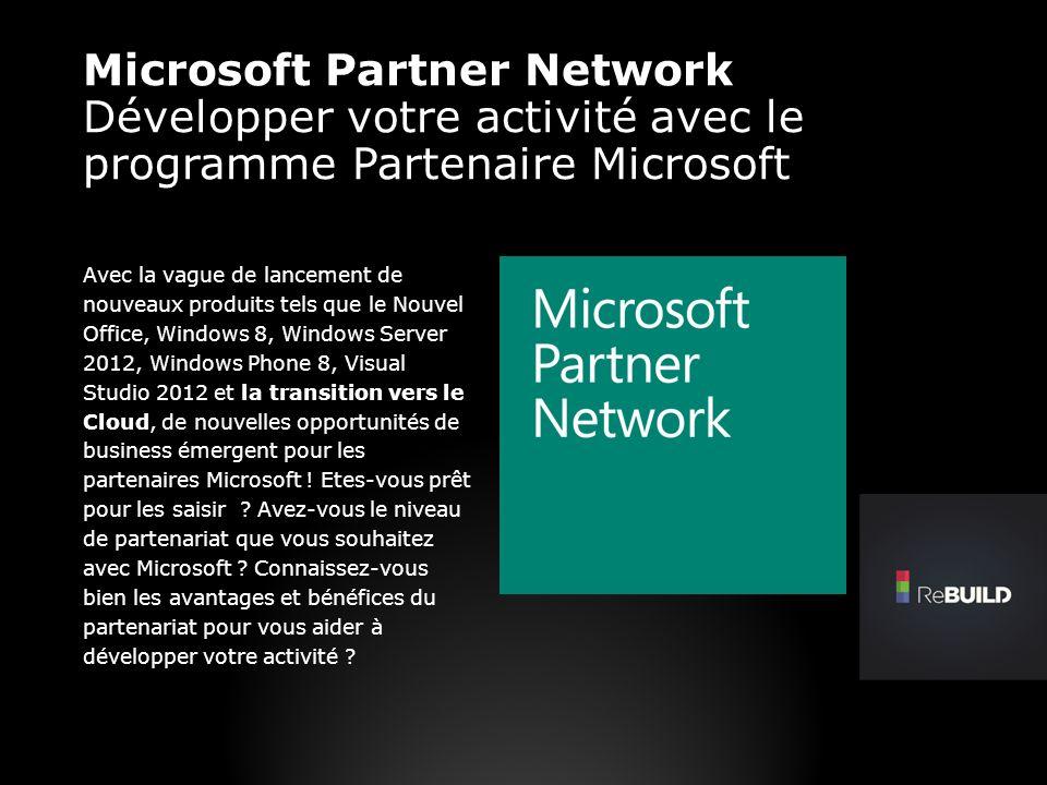 Microsoft Partner Network Développer votre activité avec le programme Partenaire Microsoft Avec la vague de lancement de nouveaux produits tels que le