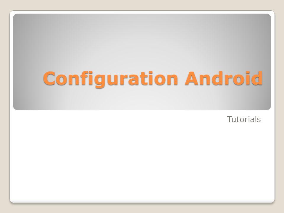 Configuration Android Tutorials
