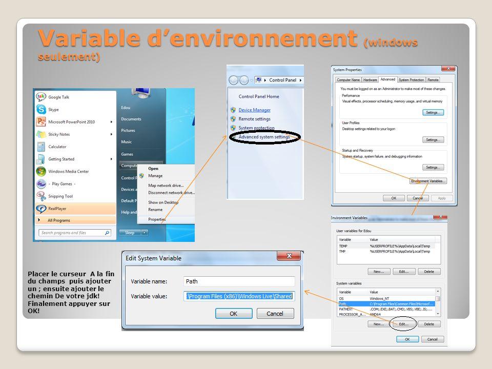 Variable denvironnement (windows seulement) Placer le curseur A la fin du champs puis ajouter un ; ensuite ajouter le chemin De votre jdk! Finalement
