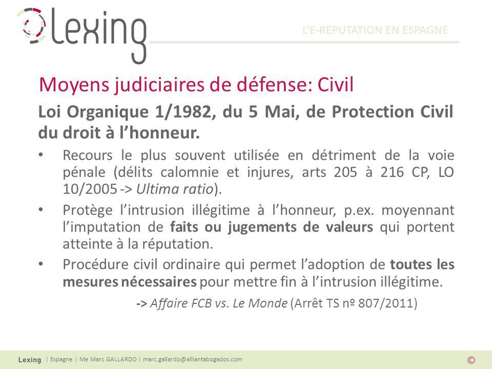 LE-REPUTATION EN ESPAGNE | Espagne | Me Marc GALLARDO | marc.gallardo@alliantabogados.com Loi Organique 1/1982, du 5 Mai, de Protection Civil du droit à lhonneur.