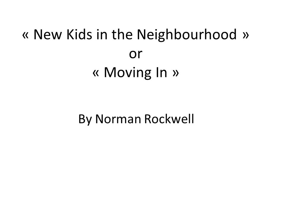 « New Kids in the Neighbourhood » or « Moving In » By Norman Rockwell