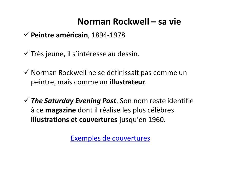 Norman Rockwell – sa vie Peintre américain, 1894-1978 Très jeune, il sintéresse au dessin.