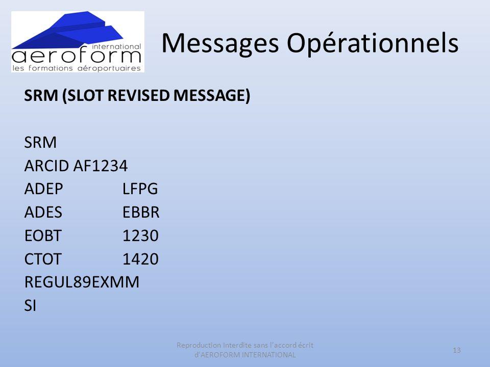 Messages Opérationnels SRM (SLOT REVISED MESSAGE) SRM ARCIDAF1234 ADEPLFPG ADESEBBR EOBT1230 CTOT1420 REGUL89EXMM SI 13 Reproduction Interdite sans l'