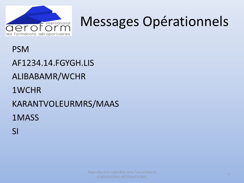 Messages Opérationnels PSM AF1234.14.FGYGH.LIS ALIBABAMR/WCHR 1WCHR KARANTVOLEURMRS/MAAS 1MASS SI 7 Reproduction Interdite sans l'accord écrit d'AEROF