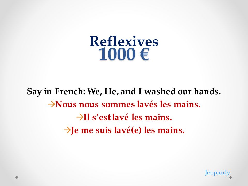 Reflexives 1000 1000 Jeopardy Say in French: We, He, and I washed our hands.