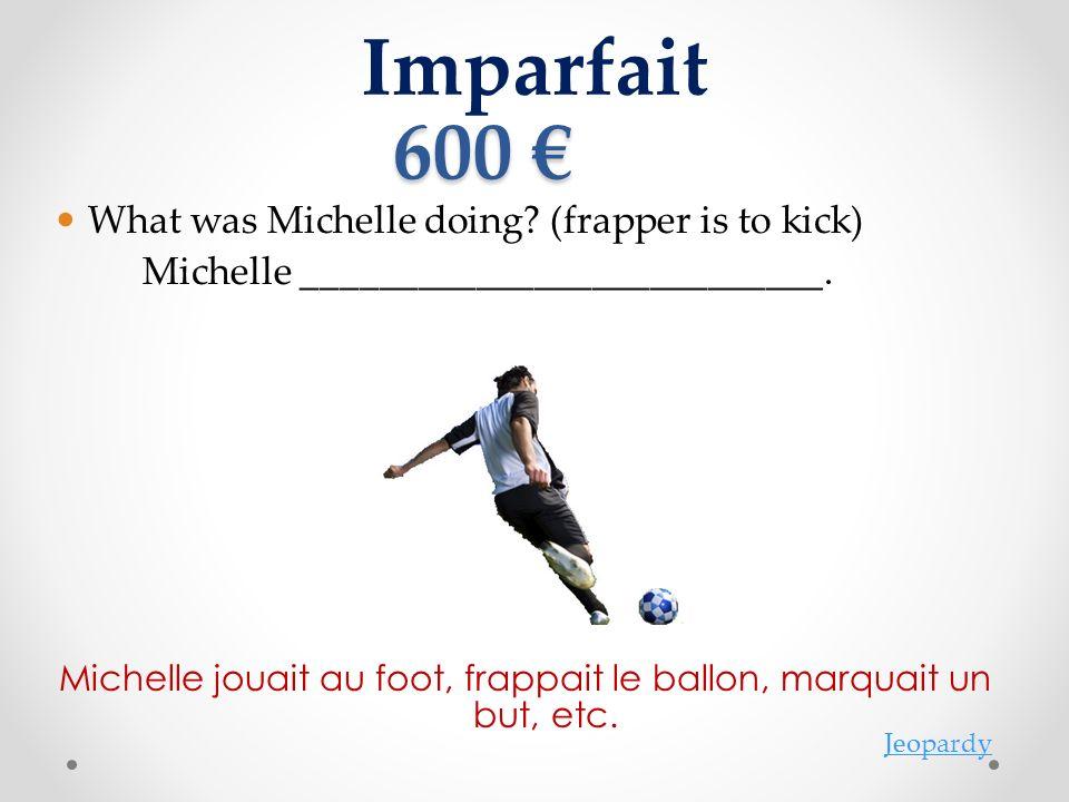 Imparfait 600 600 What was Michelle doing.