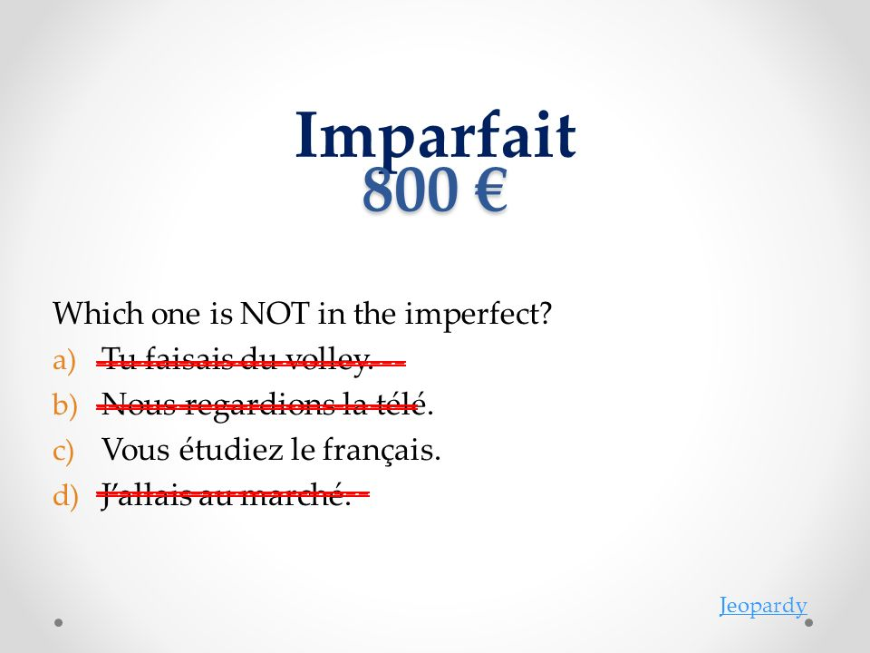 Imparfait 800 800 Which one is NOT in the imperfect.