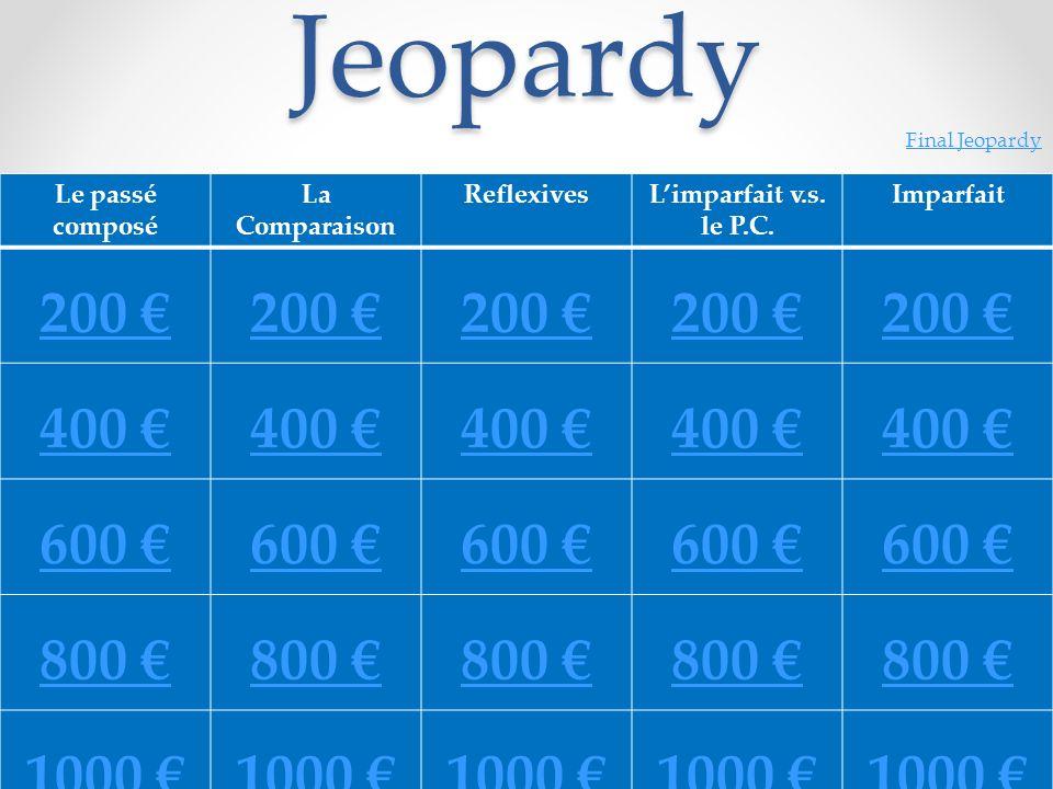 Jeopardy Le passé composé La Comparaison ReflexivesLimparfait v.s.