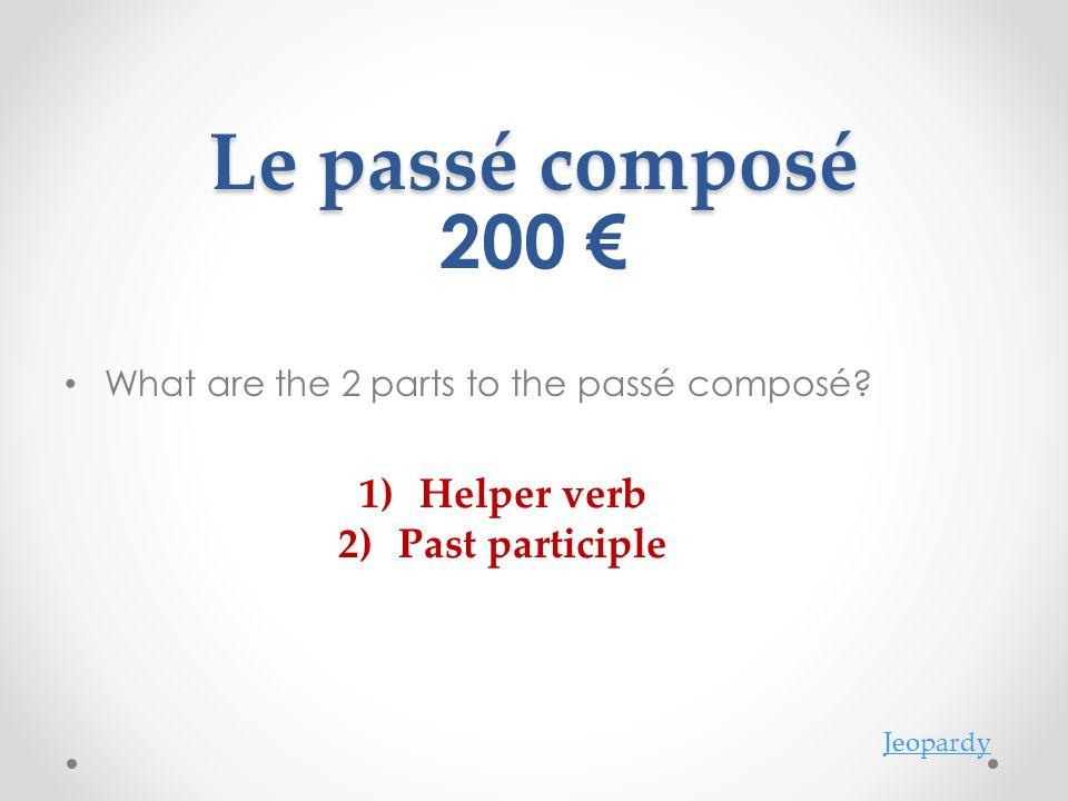Le passé composé What are the 2 parts to the passé composé.