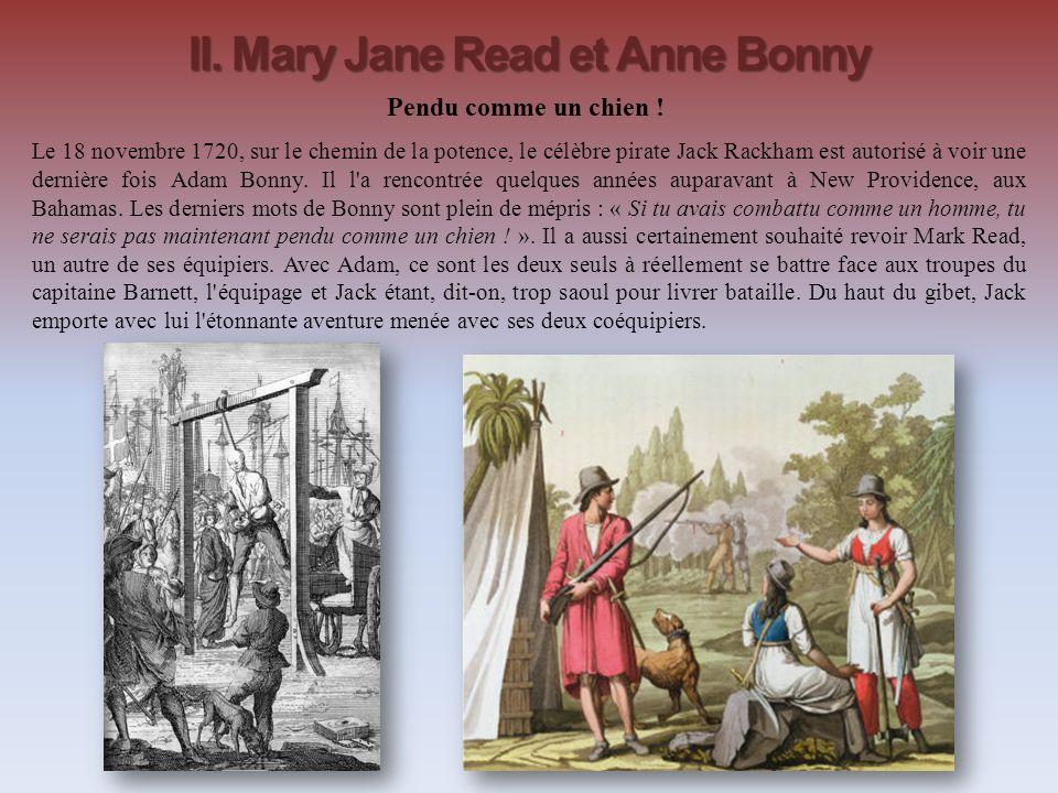 II. Mary Jane Read et Anne Bonny Pendu comme un chien ! Le 18 novembre 1720, sur le chemin de la potence, le célèbre pirate Jack Rackham est autorisé