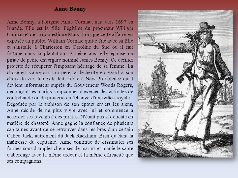 Anne Bonny Anne Bonny, à l'origine Anne Cormac, nait vers 1697 en Irlande. Elle est la fille illégitime du procureur William Cormac et de sa domestiqu