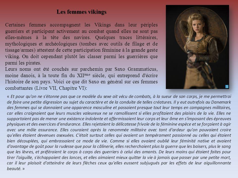 Les femmes vikings Certaines femmes accompagnent les Vikings dans leur périples guerriers et participent activement au combat quand elles ne sont pas