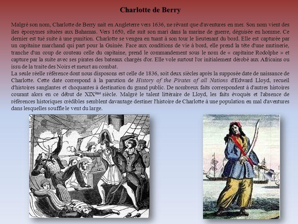 Charlotte de Berry Malgré son nom, Charlotte de Berry nait en Angleterre vers 1636, ne rêvant que d'aventures en mer. Son nom vient des îles éponymes