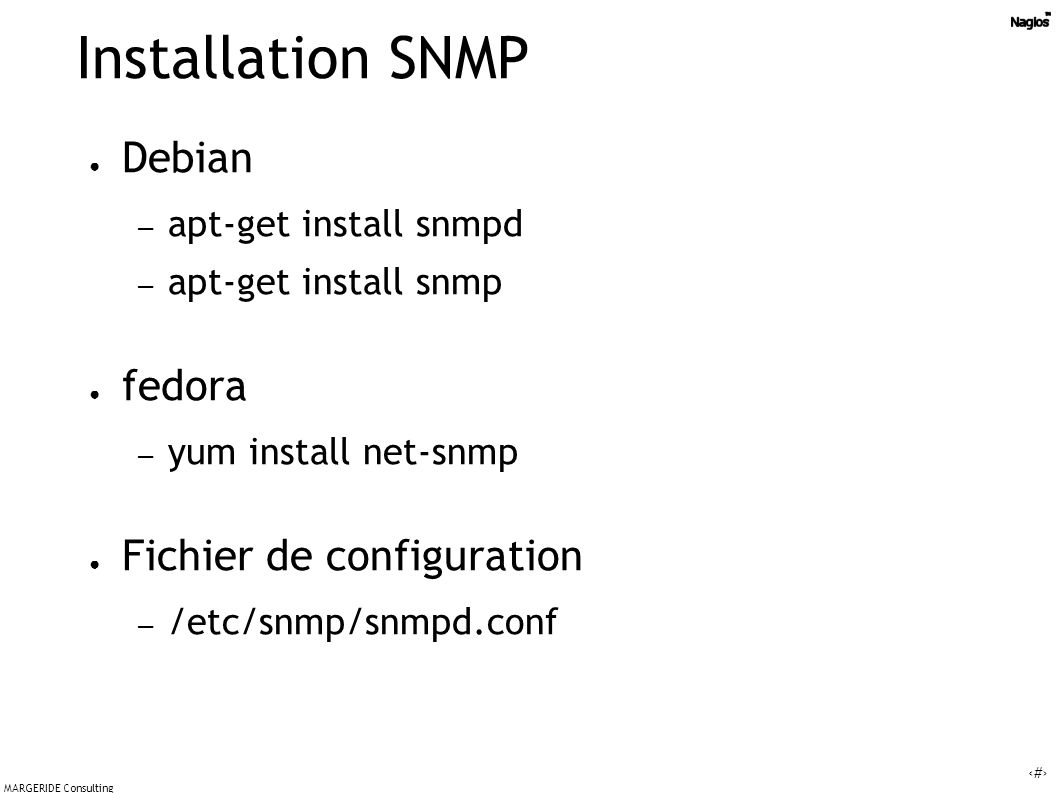 43 MARGERIDE Consulting Installation SNMP Debian – apt-get install snmpd – apt-get install snmp fedora – yum install net-snmp Fichier de configuration