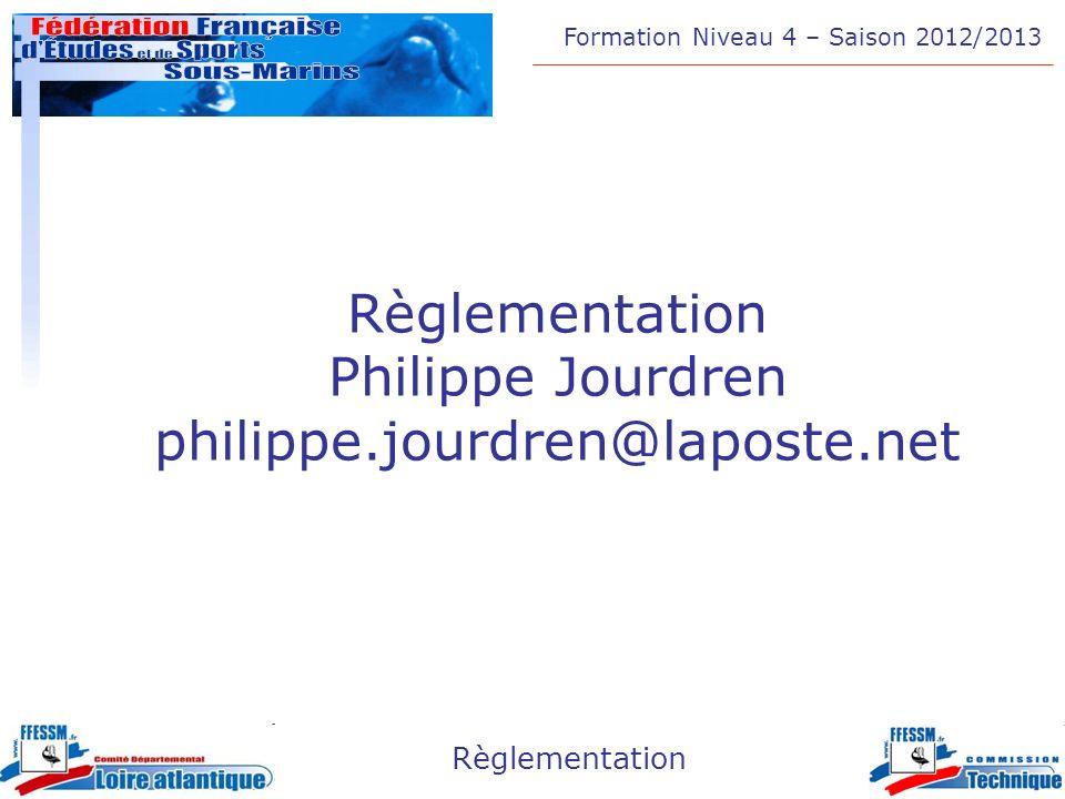 Formation Niveau 4 – Saison 2012/2013 Règlementation Philippe Jourdren philippe.jourdren@laposte.net
