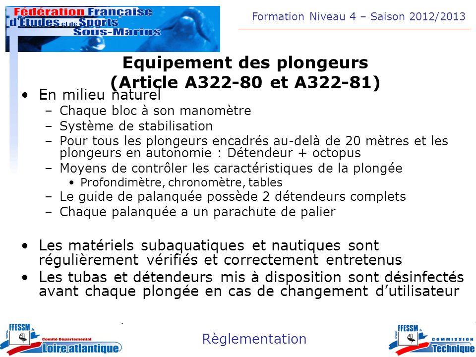 Formation Niveau 4 – Saison 2012/2013 Règlementation Equipement des plongeurs (Article A322-80 et A322-81) En milieu naturel –Chaque bloc à son manomè
