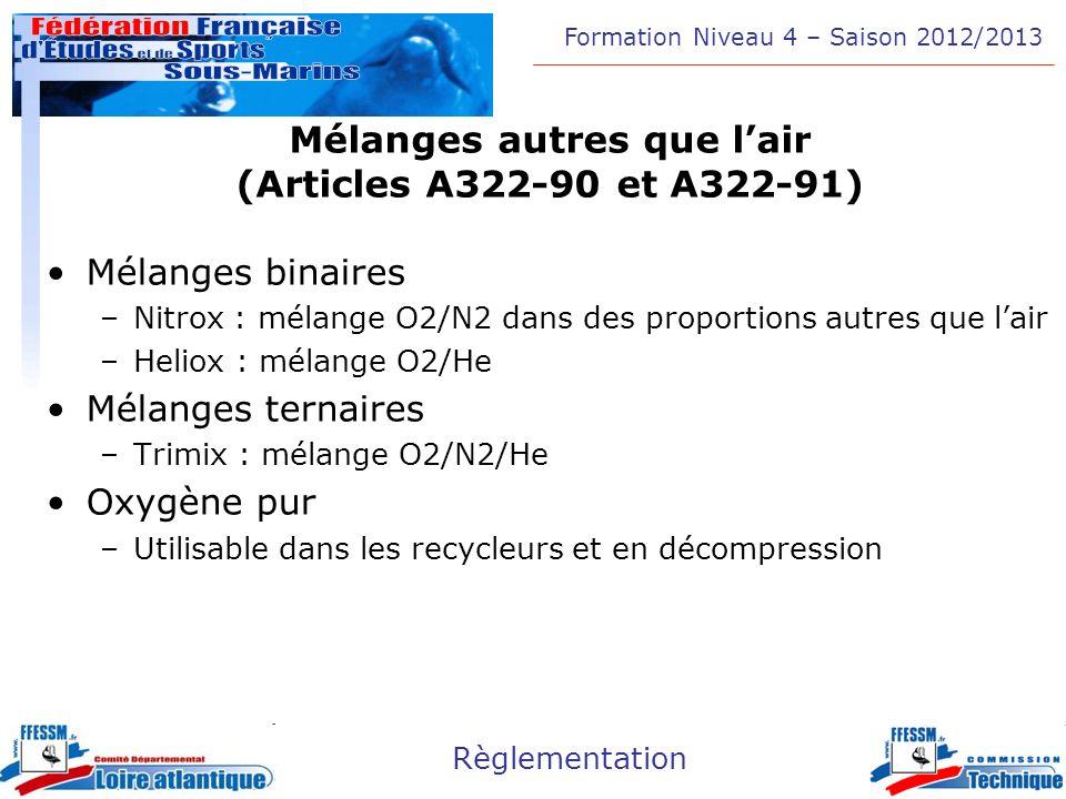 Formation Niveau 4 – Saison 2012/2013 Règlementation Mélanges autres que lair (Articles A322-90 et A322-91) Mélanges binaires –Nitrox : mélange O2/N2