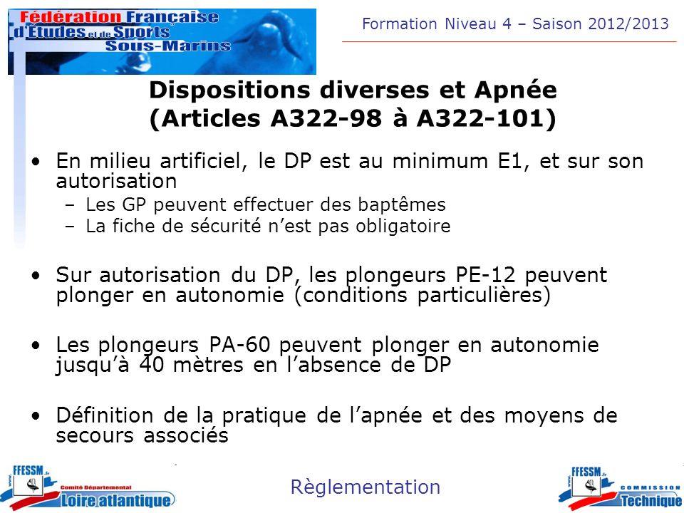 Formation Niveau 4 – Saison 2012/2013 Règlementation Dispositions diverses et Apnée (Articles A322-98 à A322-101) En milieu artificiel, le DP est au m