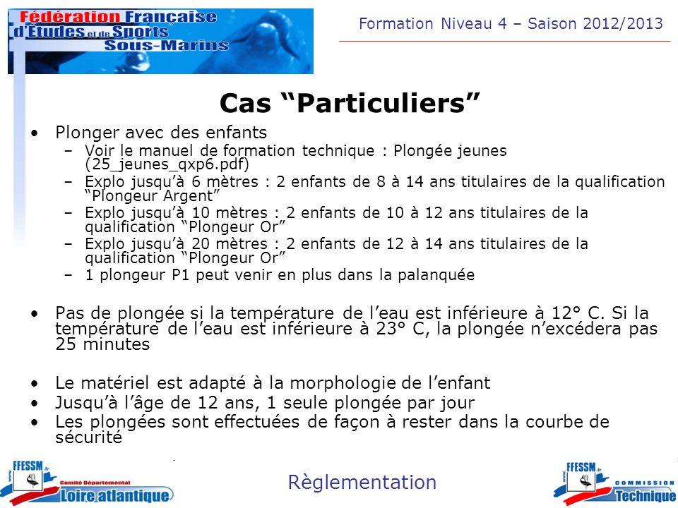 Formation Niveau 4 – Saison 2012/2013 Règlementation Cas Particuliers Plonger avec des enfants –Voir le manuel de formation technique : Plongée jeunes