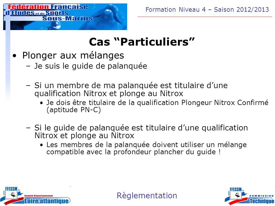 Formation Niveau 4 – Saison 2012/2013 Règlementation Cas Particuliers Plonger aux mélanges –Je suis le guide de palanquée –Si un membre de ma palanqué